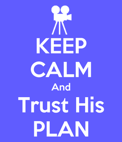 Poster: KEEP CALM And Trust His PLAN
