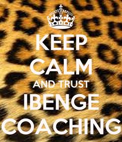 Poster: KEEP CALM AND TRUST IBENGE COACHING