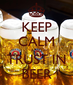 Poster: KEEP CALM AND TRUST IN BEER
