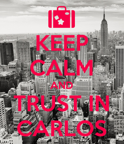Poster: KEEP CALM AND TRUST IN CARLOS