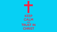 Poster: KEEP CALM AND TRUST IN CHRIST