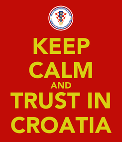 Poster: KEEP CALM AND TRUST IN CROATIA