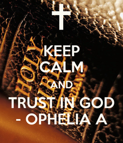 Poster: KEEP CALM AND TRUST IN GOD - OPHELIA A