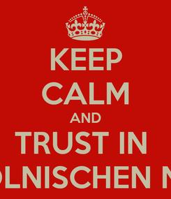 Poster: KEEP CALM AND TRUST IN  GRIECHISCH POLNISCHEN NATURWUNDER