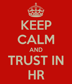 Poster: KEEP CALM AND TRUST IN HR