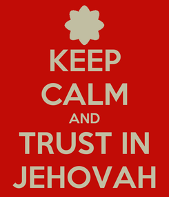Poster: KEEP CALM AND TRUST IN JEHOVAH