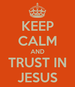 Poster: KEEP CALM AND TRUST IN JESUS