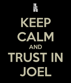 Poster: KEEP CALM AND TRUST IN JOEL