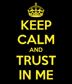 Poster: KEEP CALM AND TRUST IN ME