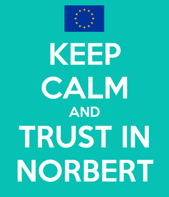 Poster: KEEP CALM AND TRUST IN NORBERT