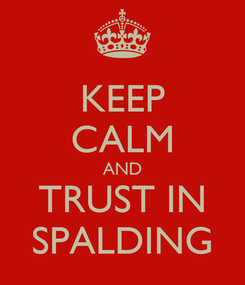 Poster: KEEP CALM AND TRUST IN SPALDING