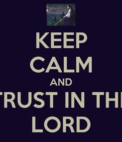 Poster: KEEP CALM AND TRUST IN THE LORD