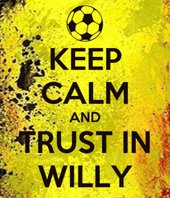 Poster: KEEP CALM AND TRUST IN WILLY