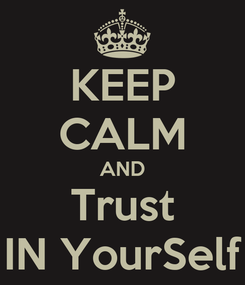 Poster: KEEP CALM AND Trust IN YourSelf