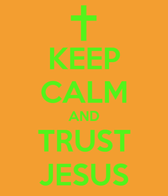 Poster: KEEP CALM AND TRUST JESUS