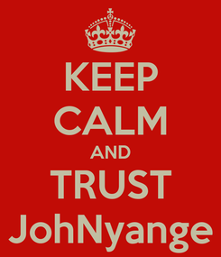 Poster: KEEP CALM AND TRUST JohNyange