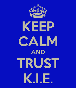 Poster: KEEP CALM AND TRUST K.I.E.