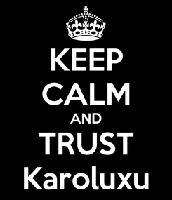 Poster: KEEP CALM AND TRUST Karoluxu