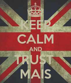 Poster: KEEP CALM AND TRUST  MAIS