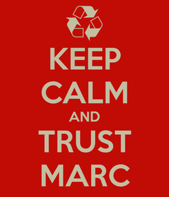 Poster: KEEP CALM AND TRUST MARC