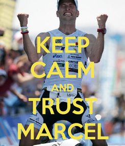 Poster: KEEP CALM AND TRUST MARCEL