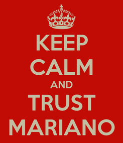 Poster: KEEP CALM AND TRUST MARIANO