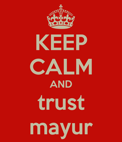 Poster: KEEP CALM AND trust mayur