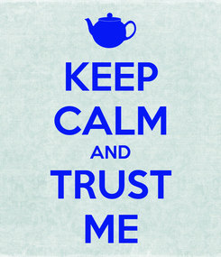 Poster: KEEP CALM AND TRUST ME