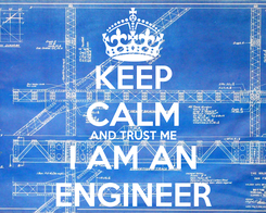 Poster: KEEP CALM AND TRUST ME I AM AN ENGINEER