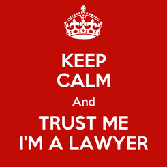 Poster: KEEP CALM And TRUST ME I'M A LAWYER