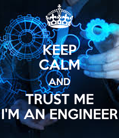 Poster: KEEP CALM AND TRUST ME I'M AN ENGINEER