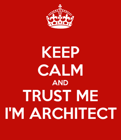 Poster: KEEP CALM AND TRUST ME I'M ARCHITECT