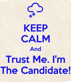 Poster: KEEP CALM And Trust Me. I'm The Candidate!