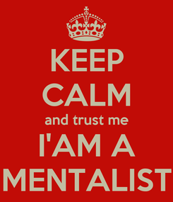 Poster: KEEP CALM and trust me I'AM A MENTALIST