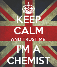 Poster: KEEP CALM AND TRUST ME, I'M A CHEMIST