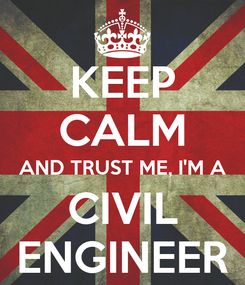 Poster: KEEP CALM AND TRUST ME, I'M A CIVIL ENGINEER