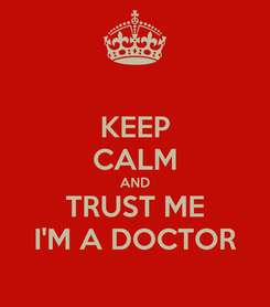 Poster: KEEP CALM AND TRUST ME I'M A DOCTOR