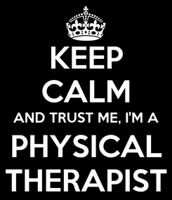 Poster: KEEP CALM AND TRUST ME, I'M A PHYSICAL THERAPIST