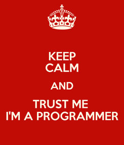 Poster: KEEP CALM AND TRUST ME  I'M A PROGRAMMER