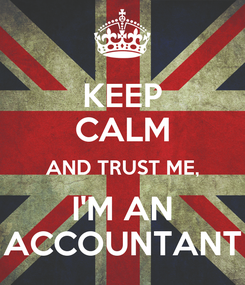 Poster: KEEP CALM AND TRUST ME, I'M AN ACCOUNTANT