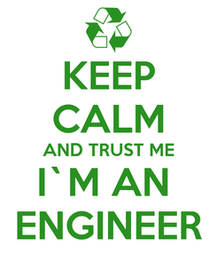 Poster: KEEP CALM AND TRUST ME I`M AN  ENGINEER