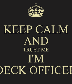Poster: KEEP CALM AND TRUST ME I'M DECK OFFICER