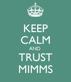 Poster: KEEP CALM AND  TRUST MIMMS