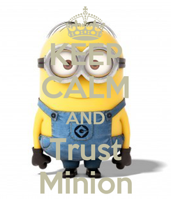 Poster: KEEP CALM AND Trust Minion