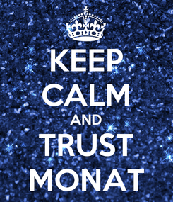Poster: KEEP CALM AND TRUST MONAT