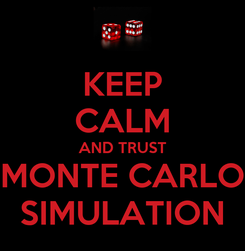 Poster: KEEP CALM AND TRUST MONTE CARLO SIMULATION