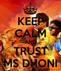 Poster: KEEP CALM AND TRUST MS DHONI