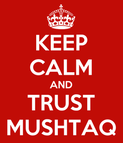 Poster: KEEP CALM AND TRUST MUSHTAQ