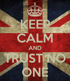 Poster: KEEP CALM AND TRUST NO ONE