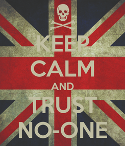 Poster: KEEP CALM AND TRUST NO-ONE